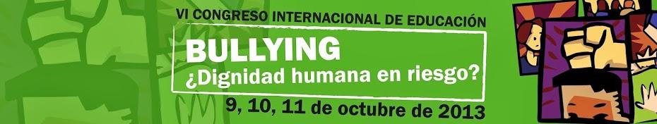 VI Congreso Internacional de Educación, BULLYING ¿Dignidad humana en riesgo